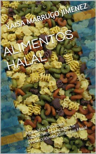 ALIMENTOS HALAL: Manual de Procesos Industriales Aplicado a la Producción de Alimentos...