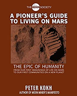 A Pioneer's Guide to Living on Mars (Pioneer's Guide Series Book 2) by [Peter Kokh, James L. Burk, Nicholas Nelson, Rosalie Dieteman, Veronica Chiaravalli]