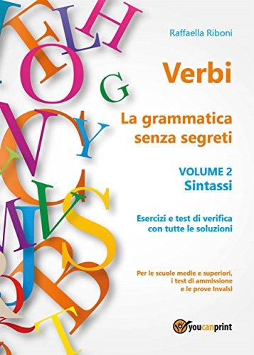 Verbi. La grammatica senza segreti. Volume 2. Sintassi by Raffaella Riboni