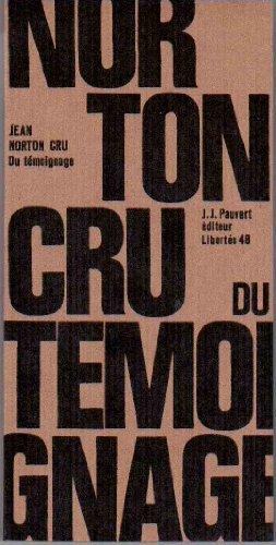 Du témoignage - suivi d'une biographie de Jean Norton Cru