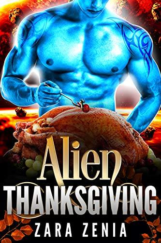 Alien Thanksgiving: A Sci-Fi Alien Holiday Romance by [Zara Zenia]