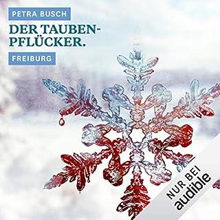 Der Taubenpflücker. Freiburg     Winterkrimi              Autor:                                                                                                                                 Petra Busch                               Sprecher:                                                                                                                                 Rainer Buck                      Spieldauer: 38 Min.     61 Bewertungen     Gesamt 3,9