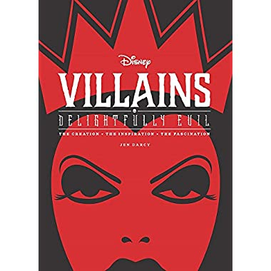 Disney Villains: Delightfully Evil: The Creation • The Inspiration • The Fascination (Disney Editions Deluxe)