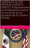 ASISTENCIA DE LOS ESTADOS UNIDOS A MÉXICO: El Departamento de Estado podría mejorar su monitoreo de los proyectos de la Iniciativa Mérida (English Edition)