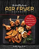The Healthy Home Air Fryer Cookbook: 101 Delicious Air Fryer Recipes, Easy-to-Follow Instructions & Pro Tips For Beginners! (airfryer recipe book, air fryer oven Book 1)
