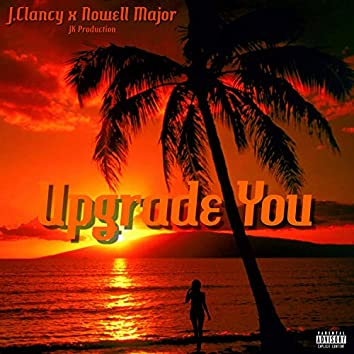 Upgrade You (feat. Nowell Major)