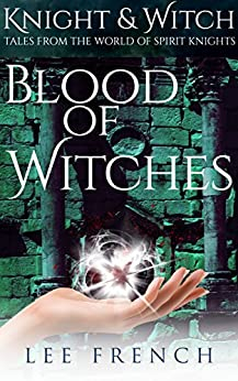Blood of Witches (Knight & Witch) by [Lee French]