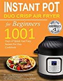 Instant Pot Duo Crisp Air Fryer Cookbook for Beginners: 1001 Days of Affordable, Quick And Easy Instant Pot Air Fryer...