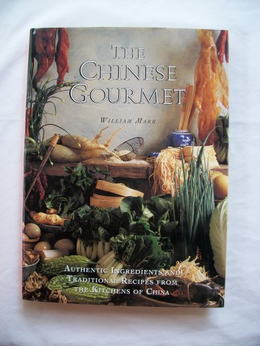 The Chinese Gourmet: Authentic Ingredients and Traditional Recipes from the Kitchens of China