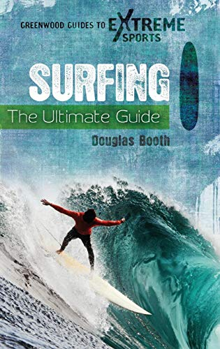 Compare Textbook Prices for Surfing: The Ultimate Guide Greenwood Guides to Extreme Sports  ISBN 9780313380426 by Booth, Douglas G.