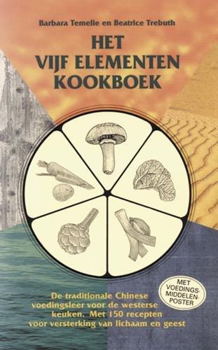 Het vijf elementen kookboek: de traditionele Chinese voedingsleer voor de westerse keuken met 150 recepten voor versterking van lichaam en geest