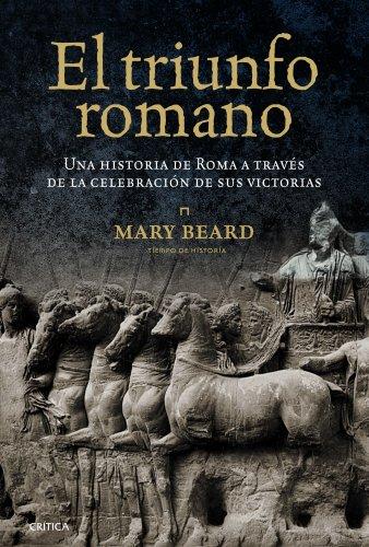 El triunfo romano: Una historia de Roma a través de la celebración de sus victorias (Tiempo de Historia)