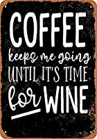 RCY-T FRHYKI Coffee Keeps Me Going Until It's Time for Wine Metal Poster Vintage ブリキサイン Wall Decoration for Bars Restaurants Cafes Pubs 8 × 12 Inch
