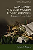Immateriality and Early Modern English Literature: Shakespeare, Donne, Herbert (Edinburgh Critical Studies in Shakespeare and Philosophy)