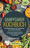 Dampfgarer Kochbuch: Das XXL Kochbuch mit 140 einfachen und schnellen Rezepten: Gesunde und schonende Zubereitung mit Dampf im Steamer (Dampfgaren für Anfänger)   inkl. 14 Tage Ernährungs Plan