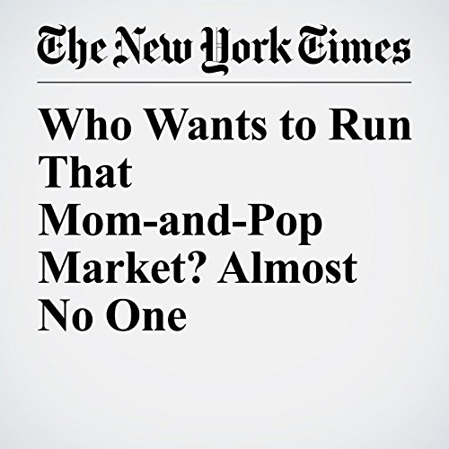 Who Wants to Run That Mom-and-Pop Market? Almost No One copertina