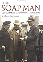 The Soap Man : Lord Leverhulme in Lewis and Harris