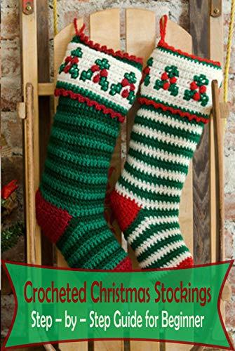 Crocheted Christmas Stockings :Step – by – Step Guide for Beginner: Crochet Xmas Socks (English Edition)