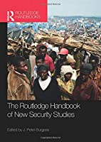 The Routledge Handbook of New Security Studies (Routledge Handbooks)