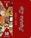 Oh! Top 50 Paprika Dip Recipes Volume 1: Paprika Dip Cookbook - Where Passion for Cooking Begins (English Edition)