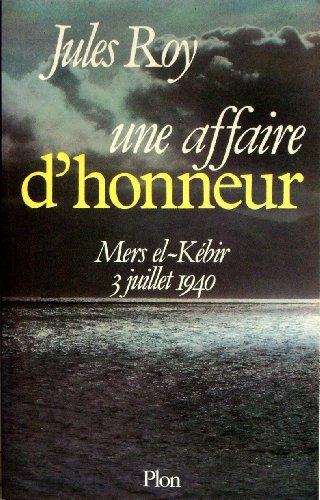 Une affaire d'honneur : mers el-kebir, 3 juillet 1940