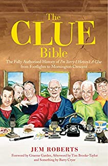 The Clue Bible - The Fully Authorised History Of I'm Sorry I Haven't A Clue, From Footlights To Mornington Crescent