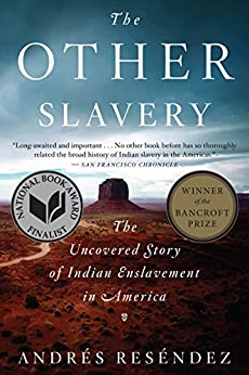 The Other Slavery: The Uncovered Story of Indian Enslavement in America by [Andrés Reséndez]