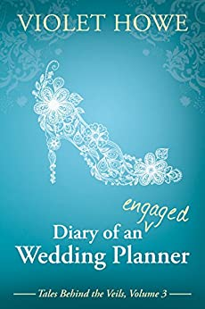 Diary of an Engaged Wedding Planner (Tales Behind the Veils Book 3) by [Violet Howe]