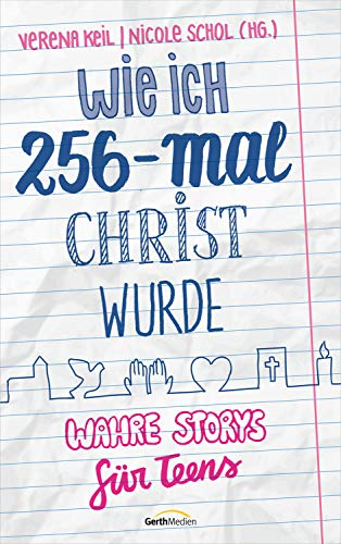 Wie ich 256-mal Christ wurde: Wahre Storys für Teens.