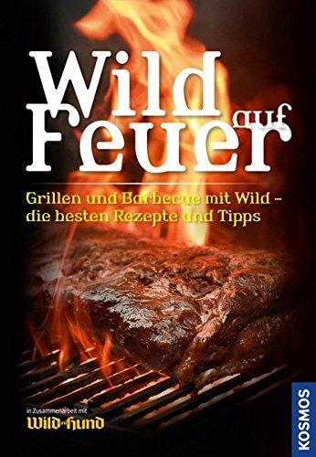 Wild auf Feuer (WuH-SH): Der Grill- und Barbecue-Führer fürs