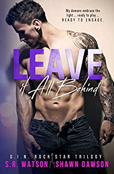 Leave it All Behind (S.I.N. Rock Star Trilogy - Book 3) by [S.R. Watson, Shawn Dawson]