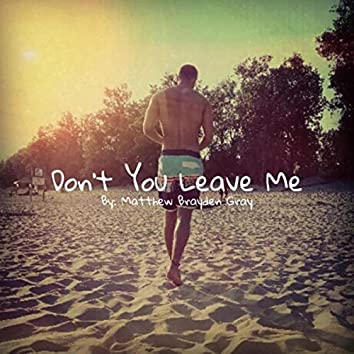 Don't You Leave Me