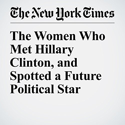 The Women Who Met Hillary Clinton, and Spotted a Future Political Star audiobook cover art