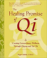 The Healing Promise of Qi: Creating Extraordinary Wellness With Qigong and Tai Chi