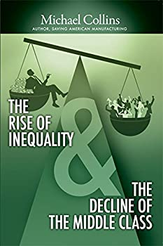 The Rise of Inequality & The Decline of The Middle Class 0986066613 Book Cover