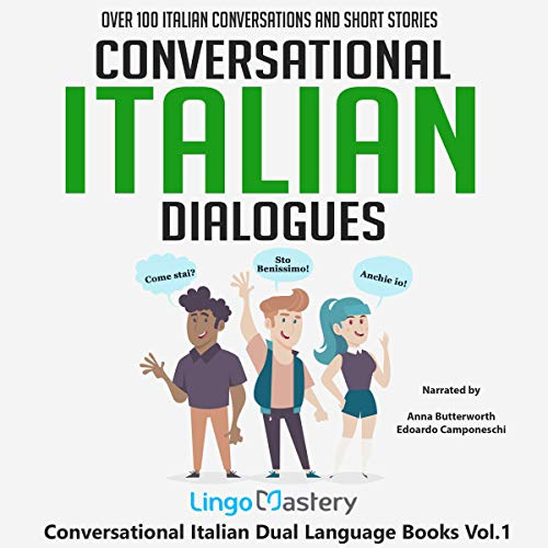 Conversational Italian Dialogues: Over 100 Italian Conversations and Short Stories     Conversational Italian Dual Language Books, Book 1              By:                                                                                                                                 Lingo Mastery                               Narrated by:                                                                                                                                 Edoardo Camponeschi,                                                                                        Anna Butterworth                      Length: 5 hrs and 31 mins     Not rated yet     Overall 0.0