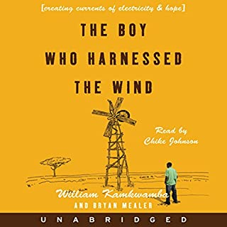 The Boy Who Harnessed the Wind     Creating Currents of Electricity and Hope              Written by:                                                                                                                                 William Kamkwamba,                                                                                        Bryan Mealer                               Narrated by:                                                                                                                                 Chike Johnson                      Length: 10 hrs and 4 mins     3 ratings     Overall 5.0
