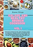 Salads and Healthy Brunch Cookbook Vol.1: This book contains low-fat, quick and easy recipes for beginners, ideated to boost your lifestyle from the awakening and balance your daily supply. Go through the Mediterranean diet to energize your mind and body healing! (Salads and Healthy Recipes)