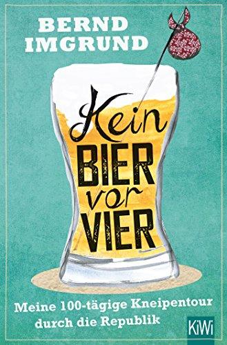Kein Bier vor vier: Meine 100-tägige Kneipentour durch die Republik