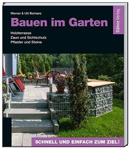 Bauen im Garten: Holzterrasse - Zaun und Sichtschutz - Pflaster und Steine by Werner Bomans(14. März 2014)
