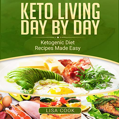 Keto Living Day by Day: Ketogenic Diet Recipes Made Easy cover art