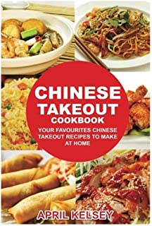 Chinese Takeout Cookbook: Your Favorites Chinese Takeout Recipes To Make At Home (Takeout Cookbooks Book) (Volume 1)