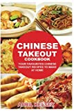 Chinese Takeout Cookbook: Your Favorites Chinese Takeout Recipes To Make At Home (Takeout Cookbooks...
