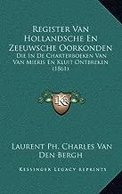 Register Van Hollandsche En Zeeuwsche Oorkonden: Die in de Charterboeken Van Van Mieris En Kluit Ontbreken (1861)