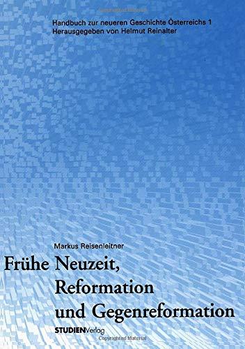 Frühe Neuzeit, Reformation und Gegenreformation (Handbuch zur neueren Geschichte Österreichs Band 1)
