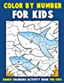 Color by Number for Kids: Shark Coloring Activity Book for Kids: Ocean Coloring Book for Children with Sharks of the World (Ocean Kids Activity Books ages 4-8) (Volume 3)