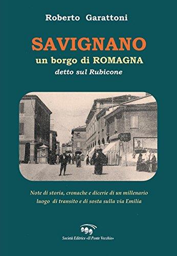 Savignano, un borgo di Romagna detto sul Rubicone. Note di storia, cronache e dicerie di un millenario luogo di transito e di sosta sulla Via Emilia