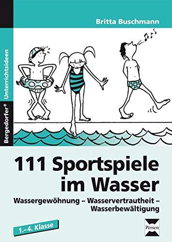 111 Sportspiele im Wasser: Wassergewöhnung - Wasservertrautheit - Wasserbewältigung (1. bis 4. Klasse)