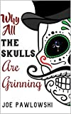 Why All the Skulls Are Grinning