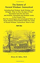 The History of Ancient Windsor, Connecticut, Including East Windsor, South Windsor, and Ellington, Prior to 1768, the Date of Their Separation from ... the Genealogies and Gene (A Heritage classic)